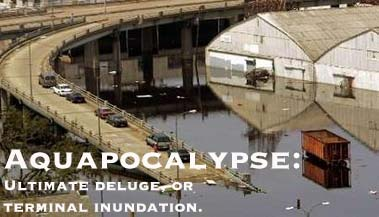 Aquapocalypse - Ultimate Deluge or Terminal Inundation