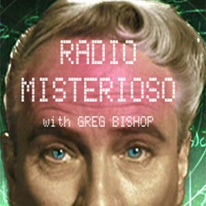Radio Misterioso with Host Greg Bishop